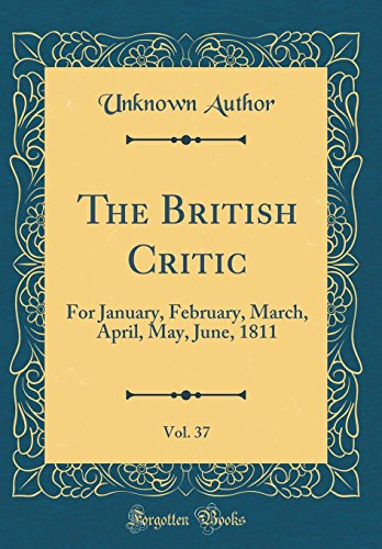 The British Critic, Vol. 37: For January, February, March, April, May, June, 1811 (Classic Reprint)