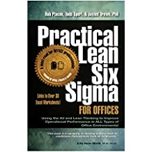 Practical Lean Six Sigma for Offices (New! Revised with Links to over 30 Excel Worksheets): Using the A3 and Lean Thinking to Improve Operational Performance ... of Office Environments! (English Edition)