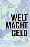 WELT MACHT GELD - Georg Zoche