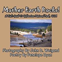 Mother Earth Rocks! a Kid's Guide to Yellowstone National Park, USA