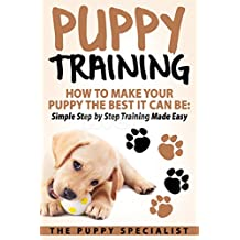 Puppy Training: How To Make Your Puppy The Best It Can Be: Simple Step by Step Training Made Easy. (English Edition)