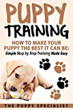 #3: Puppy Training: How To Make Your Puppy The Best It Can Be: Simple Step by Step Training Made Easy.