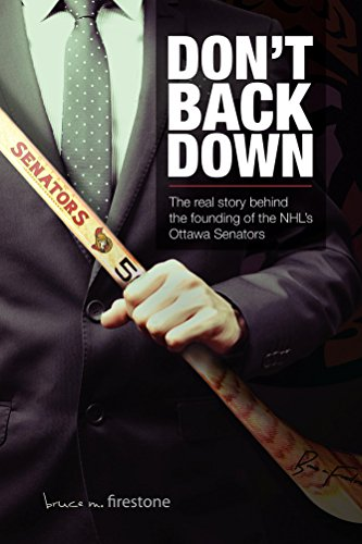 Don't Back Down: The real story of the founding of the NHL's Ottawa Senators and why big leagues matter (English Edition)