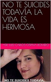 NO TE SUICIDES TODAVÍA LA VIDA ES HERMOSA (SUICIDIO nº 1) (Spanish Edition)