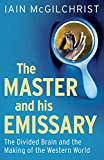 The Master and His Emissary – The Divided Brain and the Making of the Western World 2e