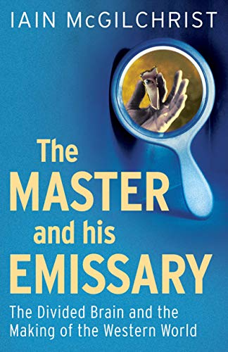 The Master and His Emissary: The Divided Brain and the Making of the Western World por Iain McGilchrist