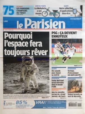 PARISIEN [No 21138] du 27/08/2012 - POURQUOI L'ESPACE FERA TOUJOURS REVER - 10 CONSEILS POUR REUSSIE SA RENTREE - PLAN SOCIAL - BERTRAND SERAIT INTERVENU DANS LE DOSSIER FRALIB - AVEC LES NOUVELLES RECRUES DU GRAND JOURNAL DE CANAL PLUS - ESCROQUERIE - VICTIMES D'UNE ARNAQUE AUX PARIS SPORTIFS - VIOLENT INCENDIE AU NORD DE MARSEILLE