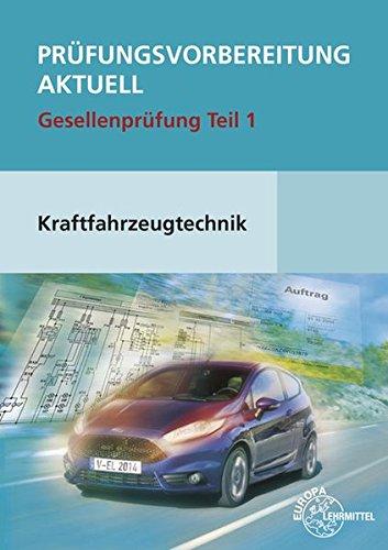 Prüfungsvorbereitung aktuell Kraftfahrzeugtechnik Teil 1: Gesellenprüfung Teil 1