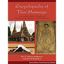 Encyclopedia of Thai Massage: A Complete Guide to Traditional Thai Massage Therapy and Acupressure (English Edition)
