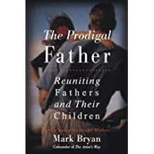 The Prodigal Father: Reuniting Fathers and Their Children by Mark Bryan (1997-06-01)