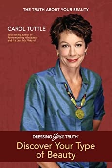 Dressing Your Truth: Discover Your Type of Beauty (English Edition) von [Tuttle, Carol]