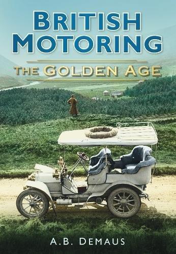 British Motoring: The Golden Age por A. B. Demaus