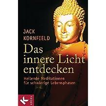 Das innere Licht entdecken: Heilende Meditationen für schwierige Lebensphasen