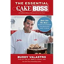 The Essential Cake Boss (A Condensed Edition of Baking with the Cake Boss): Bake Like The Boss--Recipes & Techniques You Absolutely Have to Know (English Edition)