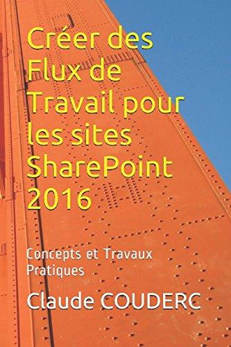 Créer des Flux de Travail pour les sites SharePoint 2016: Concepts et Travaux Pratiques par Claude COUDERC