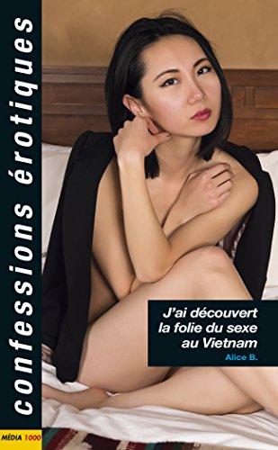 J'ai découvert la folie du sexe… au Vietnam (Confessions érotiques) par Alice B.