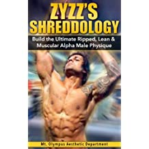 Bodybuilding: Zyzz's Shreddology: Build the Ultimate Ripped, Lean & Muscular Alpha Male Physique (Zyzz, Bodybuilding, Protein Shakes, IIFYM, Build Muscle, ... Abs, Ripped, Alpha Male) (English Edition)