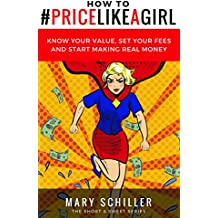 How to #Price Like A Girl: Know your value, set your fees and start making real money