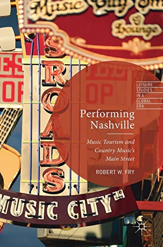 Performing Nashville: Music Tourism and Country Music's Main Street PDF Books