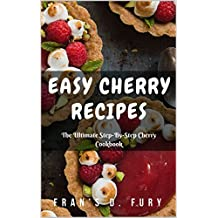 Easy Cherry Recipes: The Ultimate Step-By-Step Cherry Cookbook (English Edition)