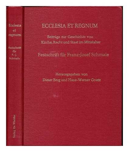 Ecclesia et regnum : Beitrge zur Geschichte von Kirche, Recht und Staat im Mittelalter : Festschrift fr Franz-Josef Schmale zu seinem 65. Geburtstag / herausgegeben von Dieter Berg und Hans-Werner Goetz