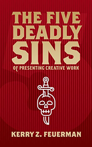The Five Deadly Sins of Presenting Creative Work por Kerry Z. Feuerman