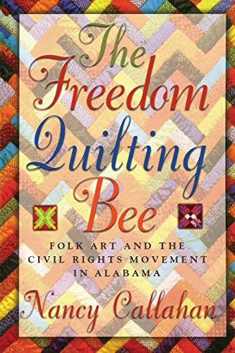 The Freedom Quilting Bee: Folk Art and the Civil Rights Movement (Alabama Fire Ant) (Amerikanischer Patchwork Quilten Quilten)