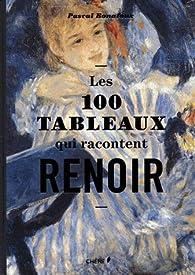 Les 100 tableaux qui racontent Renoir par Pascal Bonafoux