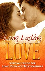 Long Distance Relationships: Long Lasting Love! Survival Guide For Long Distance Relationships (Long Lasting Love, Relationship Rescue, Relationship Help, ... Books, Love, Romance) (English Edition)
