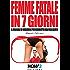 FEMME FATALE IN 7 GIORNI: Il Manuale di Seduzione più Scorretto mai realizzato! (HOW2 Edizioni Vol. 48)