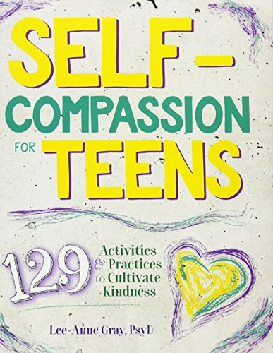 Self-Compassion for Teens: 129 Activities & Practices to Cultivate Kindness Gray Terminal