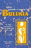 Como entender y superar la bulimia: Bulimia: A Guide to Recovery, Spanish-Language Edition