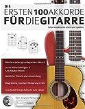 Die ersten 100 Akkorde für die Gitarre: Gitarrenakkorde üben und spielen (gitarre akkorde lernen)