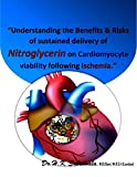 'Understanding the Benefits & Risks of sustained delivery of Nitroglycerin on Cardiomyocyte viability following Ischemia.' (English Edition)