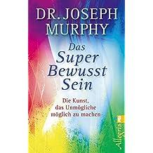 Das Superbewusstsein: Die Kunst, das Unmögliche möglich zu machen (German Edition)