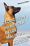 L'EDUCATION DU BERGER BELGE MALINOIS: Toutes les astuces pour un Berger Belge Malinois bien éduqué...