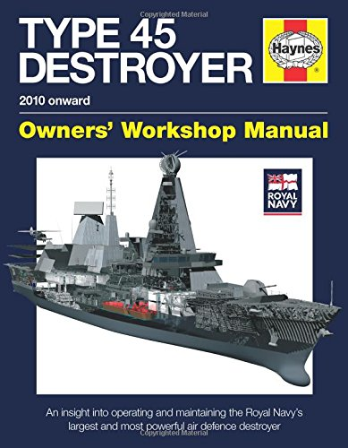 Royal Navy Type 45 Destroyer Manual - 2010 onward: An insight into operating and maintaining the Royal Navy's largest and most powerful air defence destroyer (Owners' Workshop Manual) -