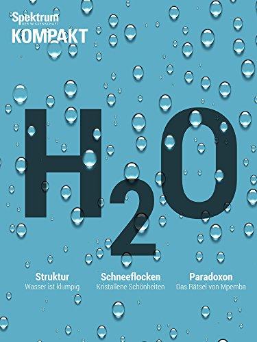 Spektrum Kompakt - Wasser: Die rätselhaften Eigenschaften von H2O ...