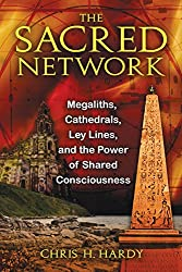 Sacred Network: Megaliths, Cathedrals, Ley Lines and the Power of Shared Consciousness