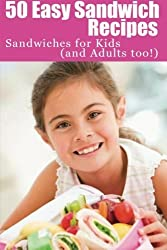 50 Easy Sandwich Recipes: Sandwiches For Kids (and Adults Too!) by Sherrie Le Masurier (2012-06-24)