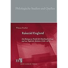 Reiseziel England: Ein Beitrag zur Poetik der Reisebeschreibung und zur Topik der Moderne (1830-1870) (Philologische Studien und Quellen (PhSt), Band 184)