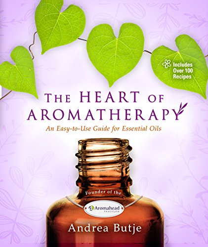 the-heart-of-aromatherapy-an-easy-to-use-guide-for-essential-oils