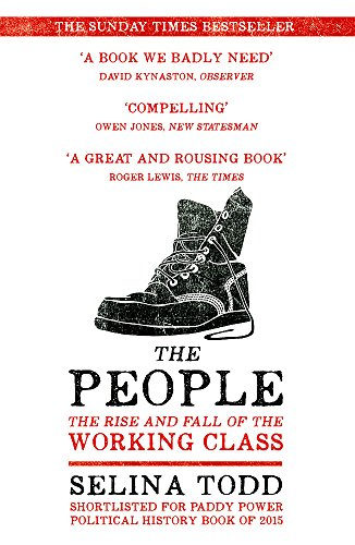 The People: The Rise and Fall of the Working Class, 1910-2010 por Selina Todd