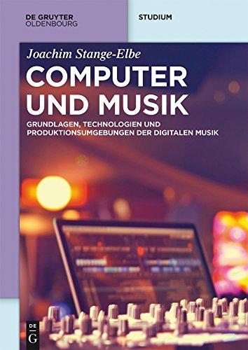 Computer und Musik: Grundlagen, Technologien und Produktionsumgebungen der digitalen Musik (De Gruyter Studium)