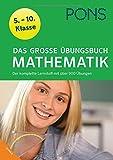 PONS Das Gro�e �bungsbuch Mathematik 5.-10. Klasse: Der komplette Lernstoff in 900 �bungen