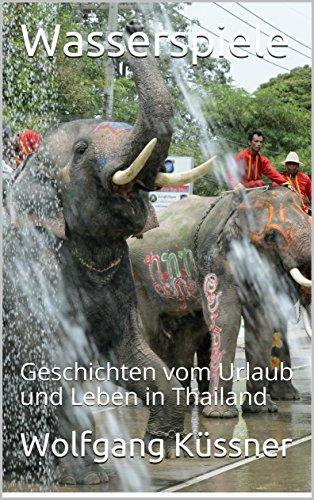 Wasserspiele: Geschichten vom Urlaub und Leben in Thailand