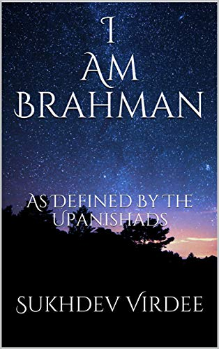 """I Am Brahman: As Defined By The Upanishads (""""I Am Consciousness"""" Book 2) (English Edition)"""