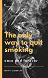 The only way to quit smoking once and forever (English Edition)