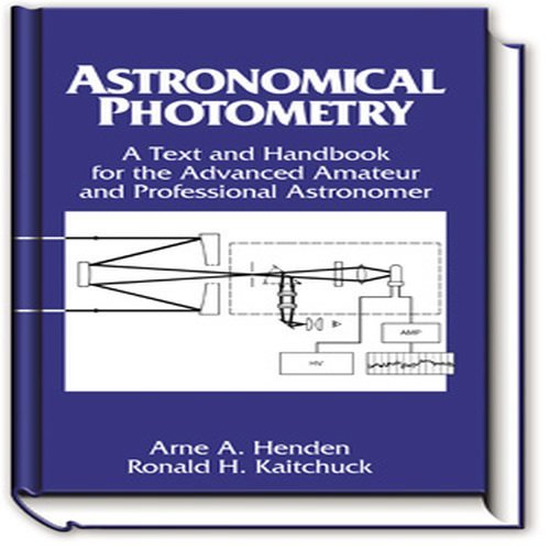 Astronomical Photometry, Text and Handbook for the Advanced Amateur and Professional Astronomer by Arne A. Henden (1990-12-02)