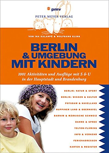 Berlin und Umgebung mit Kindern: 1001 Aktivitäten und Ausflüge mit S & U (Freizeitführer mit Kindern) (Natur Aktivitäten)
